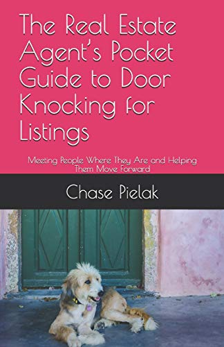 The Real Estate Agent's Pocket Guide to Door Knocking for Listings: Meeting People Where They Are and Helping Them Move Forward