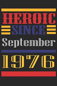 Heroic Since 1976 September Occasional Notebook Gift: A Tool For You To Satisfy Your Parents, Siblings, or Even Neighbors, At Least You Tried!