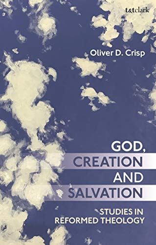 God, Creation, and Salvation: Studies in Reformed Theology