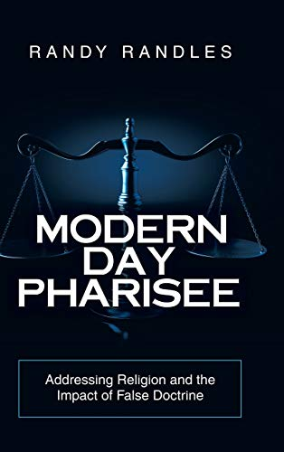 Modern Day Pharisee: Addressing Religion and the Impact of False Doctrine