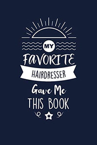 My Favorite Hairdresser Gave Me This Book: Hairdresser Thank You And Appreciation Gifts. Beautiful Gag Gift for Men and Women. Fun, Practical And Classy Alternative to a Card for Hairdresser