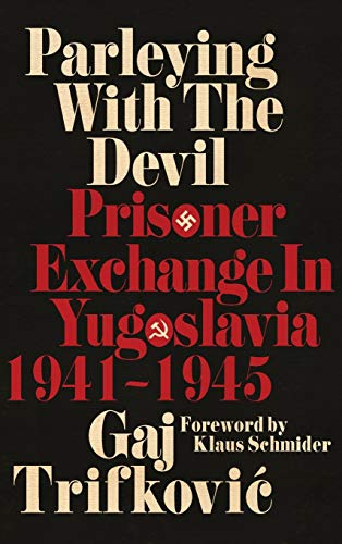 Parleying with the Devil: Prisoner Exchange in Yugoslavia, 19411945 (New Perspectives on the Second World War)