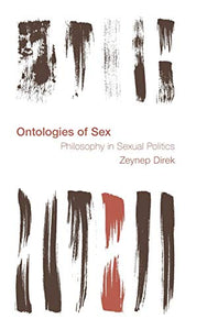 Ontologies of Sex: Philosophy in Sexual Politics (Reframing the Boundaries: Thinking the Political)