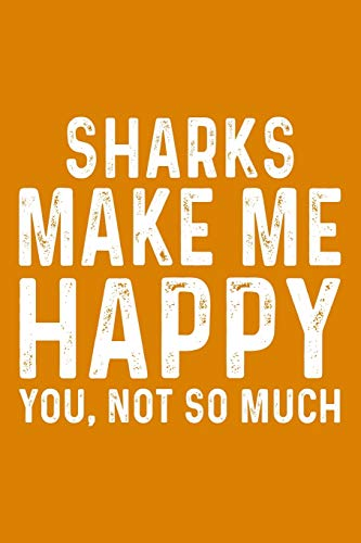 Sharks Make Me Happy You,Not So Much