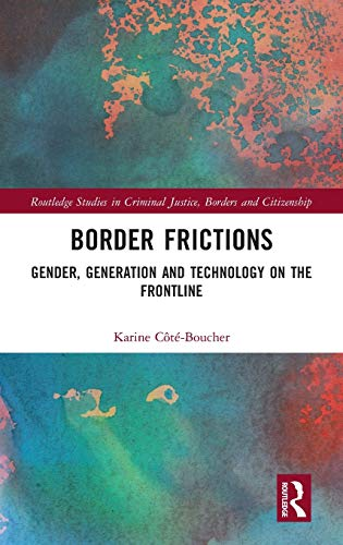 Border Frictions: Gender, Generation and Technology on the Frontline (Routledge Studies in Criminal Justice, Borders and Citizenship)