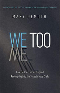 We Too: How the Church Can Respond Redemptively to the Sexual Abuse Crisis
