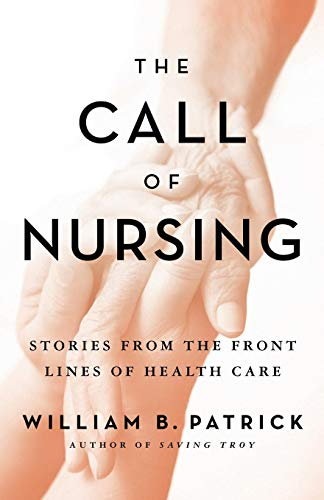 The Call of Nursing: Stories from the Front Lines of Health Care