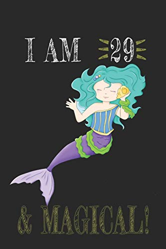 I AM 29 and Magical !! Mermaid Notebook: A NoteBook For Mermaid  Lovers , Birthday & Christmas Present For Mermaid Lovers , 29 years old Gifts