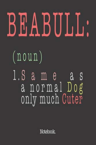 Beabull (noun) 1. Same As A Normal Dog Only Much Cuter: Notebook
