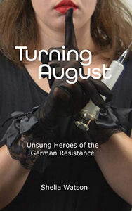 Turning August: Unsung Heroes of the German Resistance