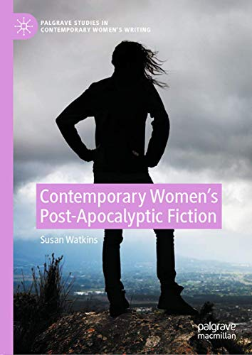 Contemporary Women's Post-Apocalyptic Fiction (Palgrave Studies in Contemporary Women's Writing)