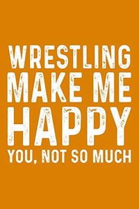 Wrestling Make Me Happy You,Not So Much