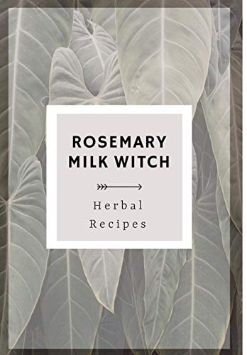 Rosemary Milk Witch Herbal Recipes