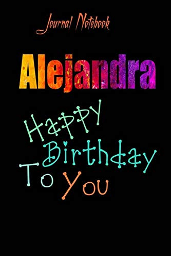 Alejandra: Happy Birthday To you Sheet 9x6 Inches 120 Pages with bleed - A Great Happybirthday Gift