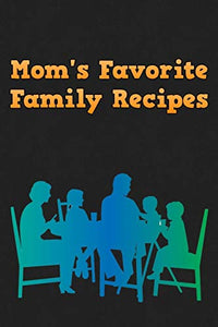Mom's Favorite Family Recipes: Your Favorite Home Cooked Home Made Mom Meals Recipes Copies Directly From The Source To You! Easy to follow, simply, tasty and hearty meals. Like your mom used to make!
