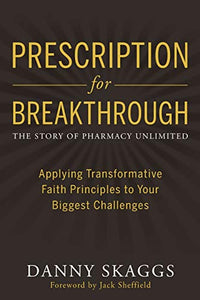 Prescription for Breakthrough: Applying Transformative Faith Principles to Your Biggest Challenges