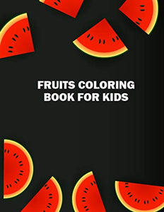 Fruits Coloring Book for Kids: Fruits and Vegetables Pictures Coloring Book for Toddlers, Kids, Teens, Boys, and Girls - 50 Different Types of Vegetables and Fruits Illustration Included Coloring Book
