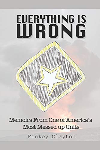 Everything is Wrong: Memoirs From One of America's Most Messed up Units