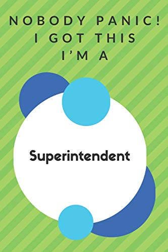 Nobody Panic! I Got This I'm A Superintendent: Funny Green And White Superintendent Gift...Superintendent Appreciation Notebook