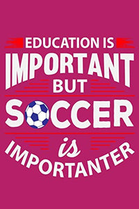 "Education Is Important But Soccer Is Importanter: 6"" x 9"" Log Notebook for Soccer Coaches, 100 pages, Pink"