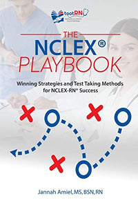 The NCLEX(R) Playbook: Winning Strategies and Test Taking Methods for NCLEX-RN Success