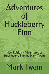 Adventures of Huckleberry Finn: New Edition - Adventures of Huckleberry Finn by Mark Twain