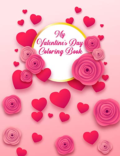 My Valentine's Day Coloring Book: Unique Design Cheap Valentine's Day Gifts Idea for Kids, Toddlers, Boys, and Girls - Valentine Day Kids Activity Books for Coloring Practice and Relaxation