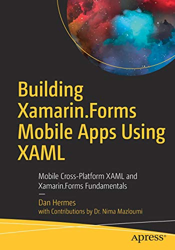 Building Xamarin.Forms Mobile Apps Using XAML: Mobile Cross-Platform XAML and Xamarin.Forms Fundamentals