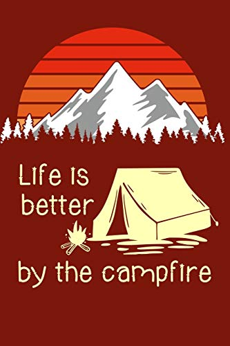 Life is Better by the Campfire: Camping Log book