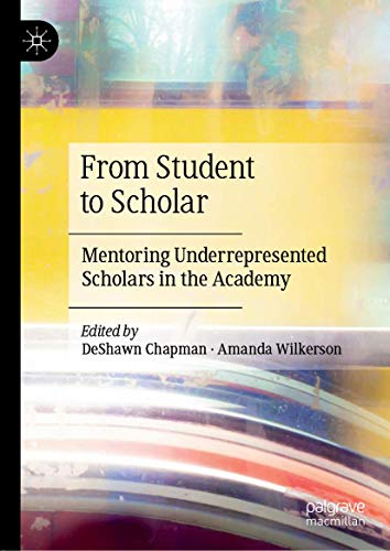 From Student to Scholar: Mentoring Underrepresented Scholars in the Academy
