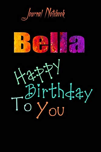 Bella: Happy Birthday To you Sheet 9x6 Inches 120 Pages with bleed - A Great Happybirthday Gift