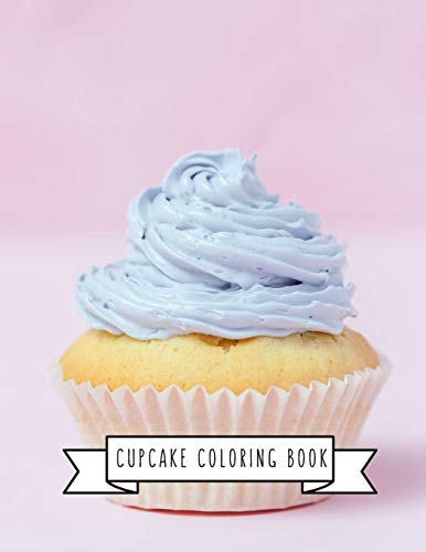 Cupcake Coloring Book: Cupcake Gifts for Kids 4-8, Girls or Adult Relaxation | Stress Relief Cupcake lover Birthday Coloring Book Made in USA