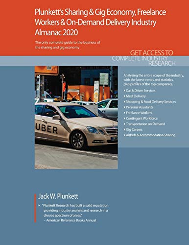 Plunkett's Sharing & Gig Economy, Freelance Workers & On-Demand Delivery Industry Almanac 2020: Sharing & Gig Economy, Freelance Workers & On-Demand ... Statistics, Trends and Leading Companies
