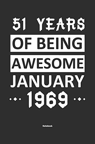51 Years Of Being Awesome January 1969 Notebook: NoteBook / Journla Born in 1969,Happy 51st Birthday Gift, Epic Since 1969