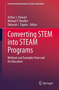 Converting STEM into STEAM Programs: Methods and Examples from and for Education (Environmental Discourses in Science Education (5))