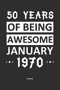 50 Years Of Being Awesome January 1970 Notebook: NoteBook / Journla Born in 1970,Happy 50th Birthday Gift, Epic Since 1970