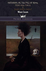 Antonina; Or, The Fall of Rome, Poor Miss Finch & John Jago's Ghost (Prince Classics)