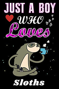 Just a Boy who loves Sloths: Sloths Lover notebook or dairy, Perfect Sloths lovers Notebook gift for Boy