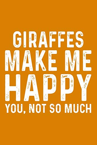 Giraffes Make Me Happy You,Not So Much