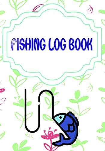 Fishing Log For Kids: Keeping A Fishing Logbook Is A Hassle Pulling Size 7x10 Inches Cover Glossy | Water - Tips # Best 110 Page Good Print.