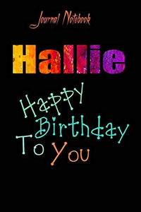 Hallie: Happy Birthday To you Sheet 9x6 Inches 120 Pages with bleed - A Great Happybirthday Gift