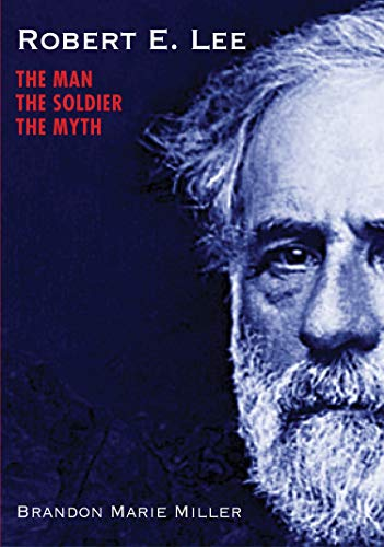 Robert E. Lee: The Man, the Soldier, the Myth