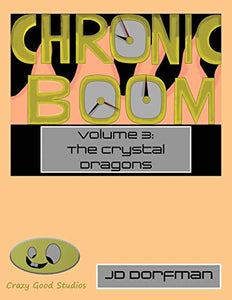 Chronic Boom: Volume 3: The Crystal Dragons
