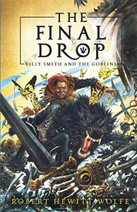 The Final Drop: Billy Smith and The Goblins, Book 3 (Billy Smith and The Goblins (3))