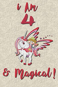 I am 4 & Magical! NoteBook: Unicorn NoteBook for 4 years old girls with cute unicorns Features: