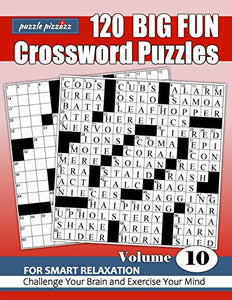 Puzzle Pizzazz 120 Big Fun Crossword Puzzles Volume 10: Smart Relaxation to Challenge Your Brain and Exercise Your Mind