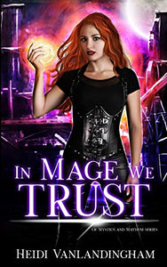 In Mage We Trust: (Of Mystics and Mayhem Book 1)