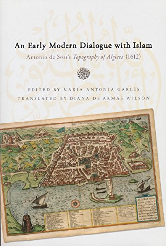 Early Modern Dialogue with Islam: Antonio de Sosa's Topography of Algiers (1612) (History, Languages, and Cultures of the Spanish and Portuguese Worlds)