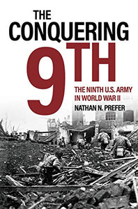 The Conquering 9th: The Ninth U.S. Army in World War II