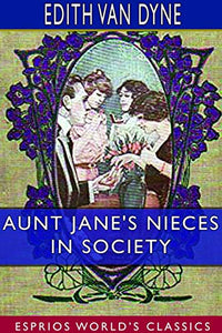 Aunt Jane's Nieces in Society (Esprios Classics)